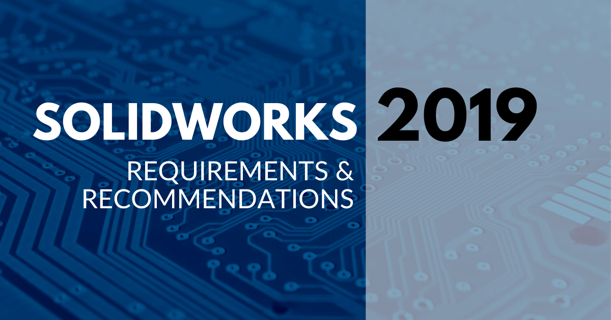 SOLIDWORKS 2019 Requirements and Recommendations