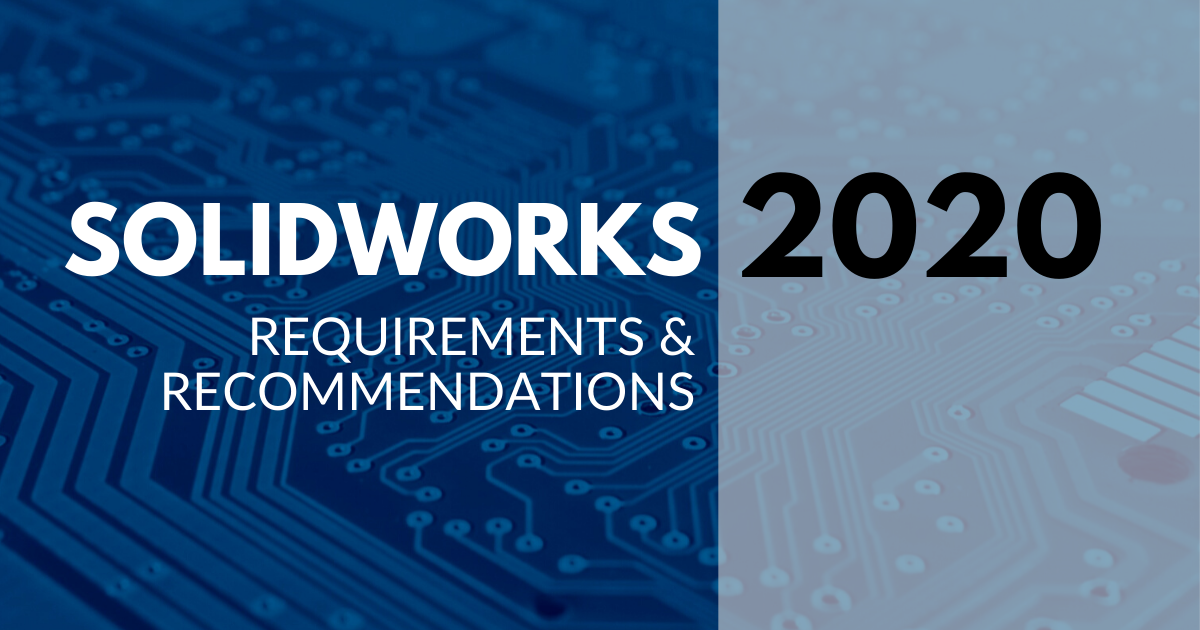 SOLIDWORKS 2020 Requirements and Recommendations