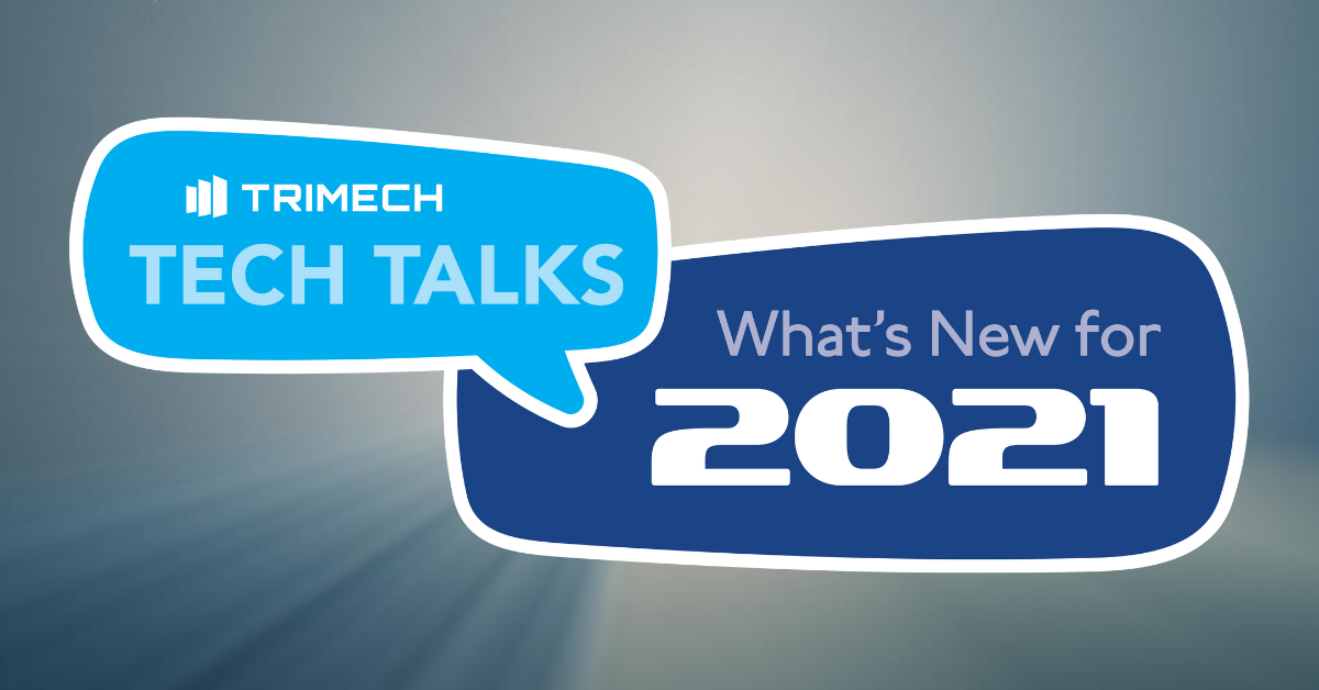 TriMech Tech Talks - What's New for 2021
