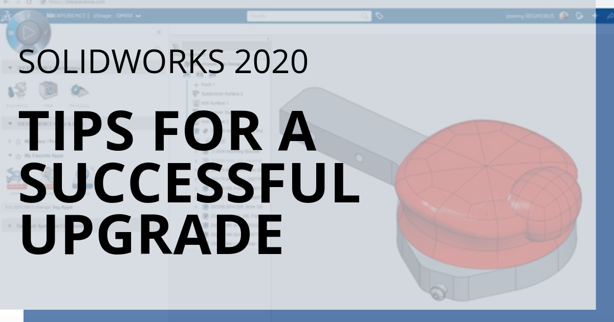 SOLIDWORKS 2020: Tips For a Successful Upgrade