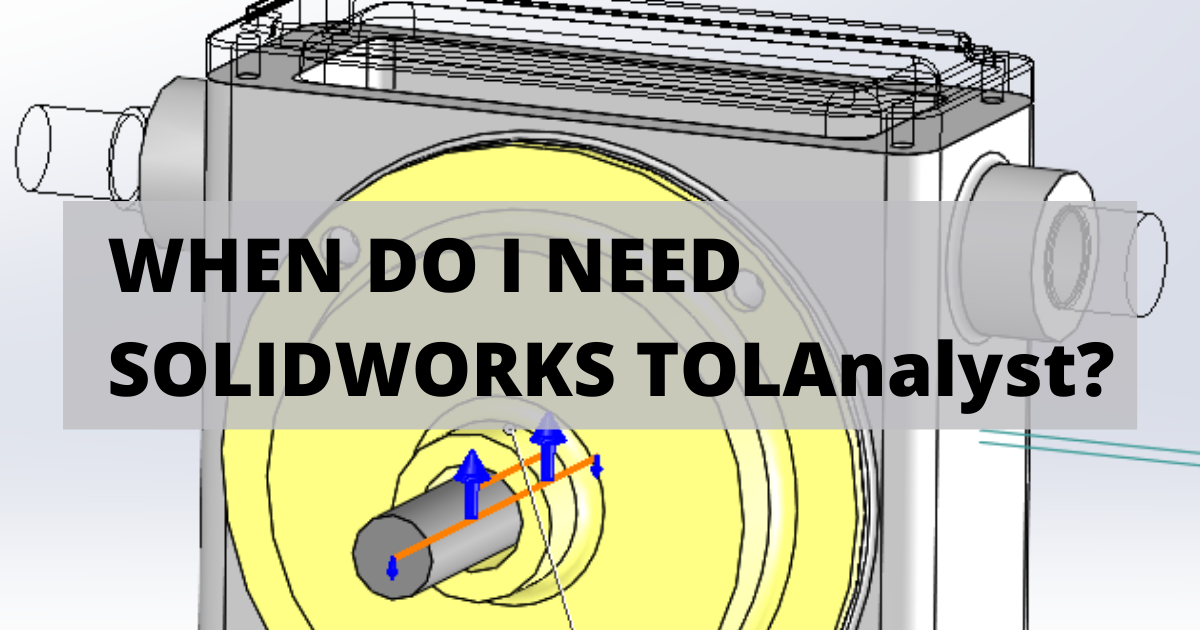 When Do I Need SOLIDWORKS TOLAnalyst?