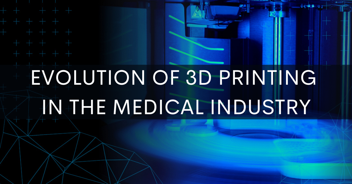 Evolution of 3D Printing in the Medical Industry
