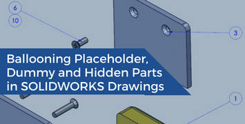 Ballooning Placeholder, Dummy and Hidden Parts in SOLIDWORKS Drawings