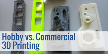Hobby vs. Commercial 3D Printing