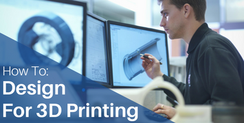 How to Design for 3D Printing Success