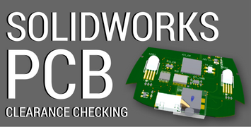 SOLIDWORKS PCB: Perform a 3D Clearance Check