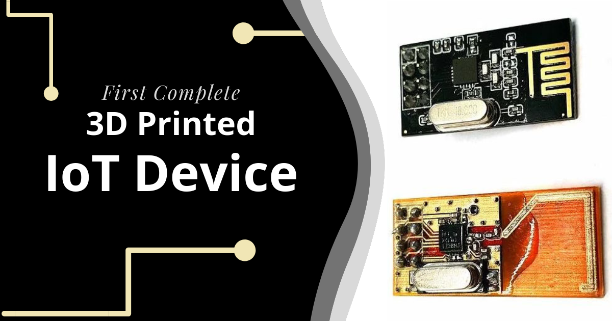 World's First Complete 3D Printed IoT Communications Device