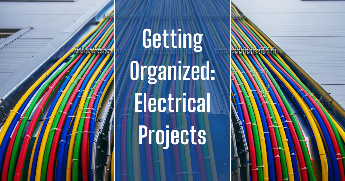 Getting Organized: Electrical Projects