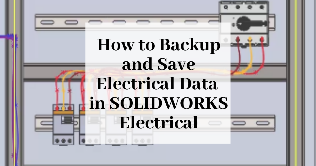 How to Backup and Save Data in SOLIDWORKS Electrical