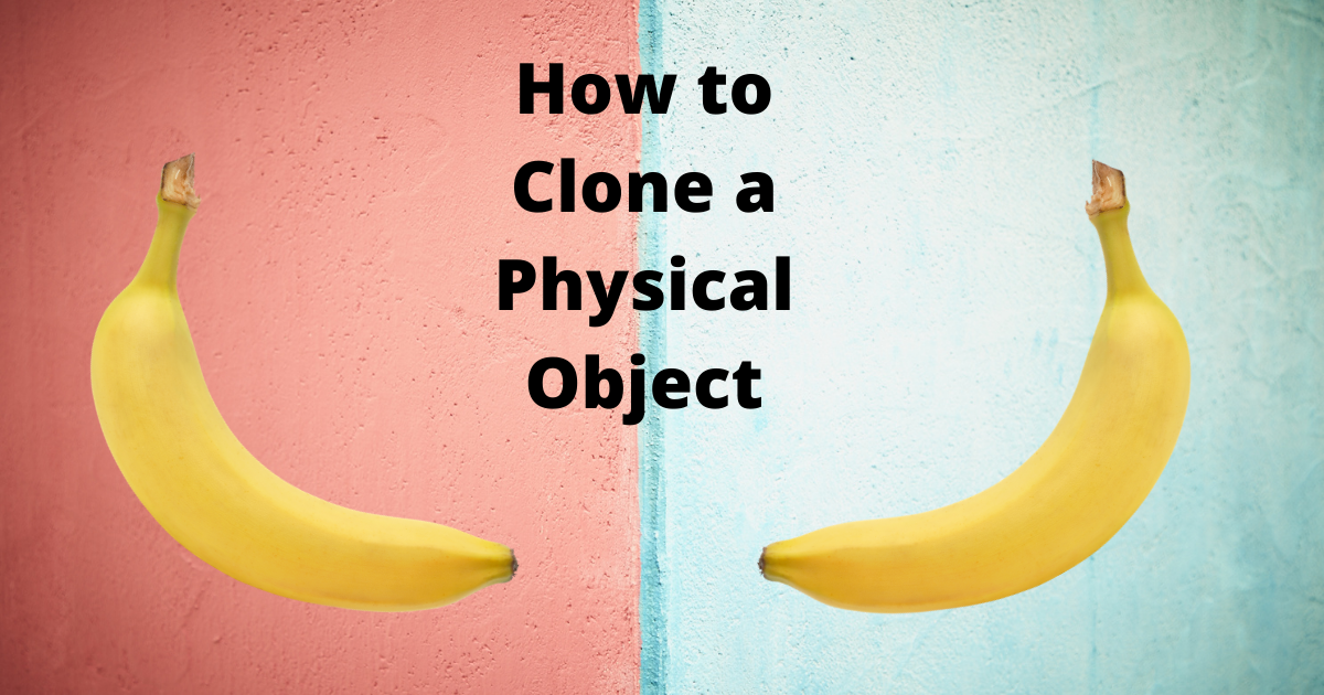 How to Clone a Physical Object