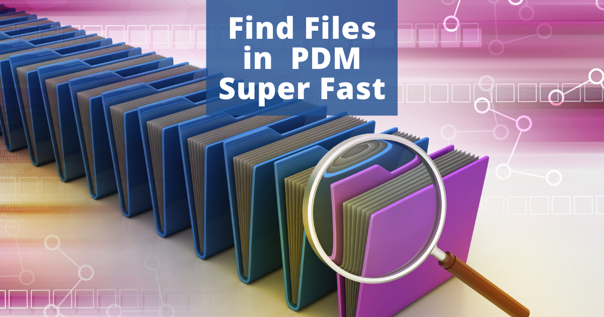 How to Find Files in SOLIDWORKS PDM Super Fast