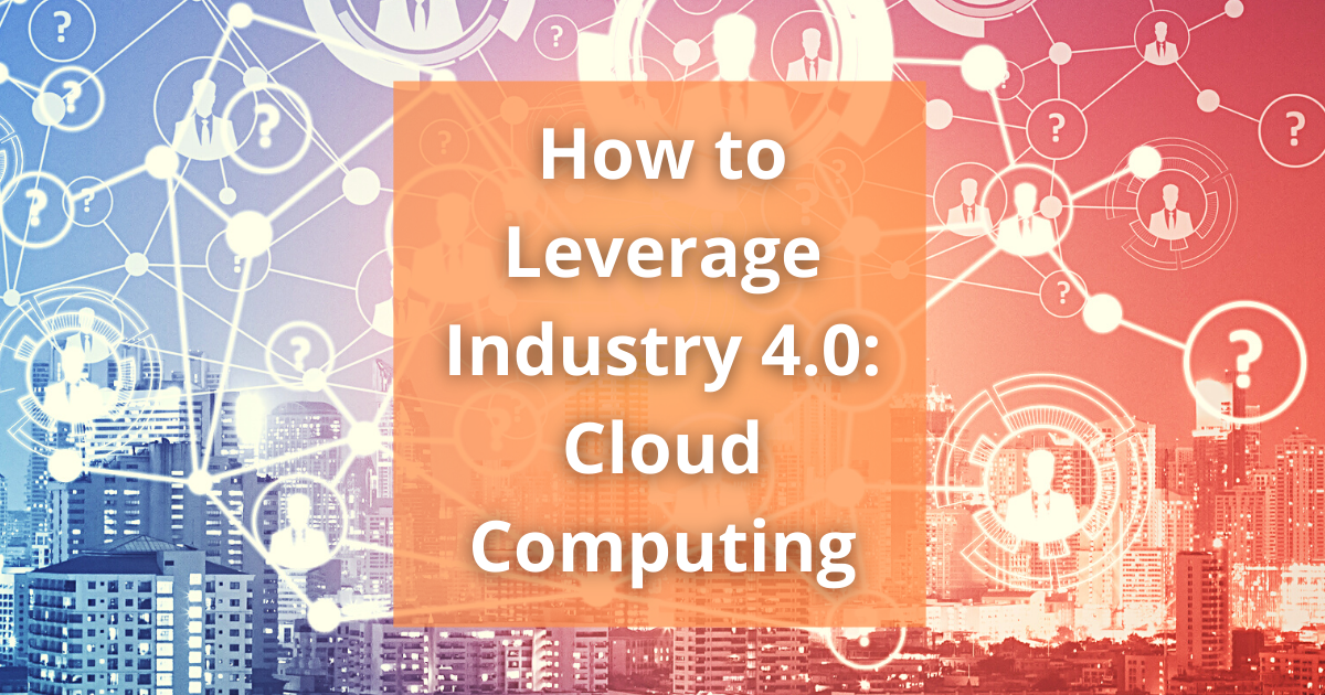 How to Leverage Industry 4.0: Cloud Computing