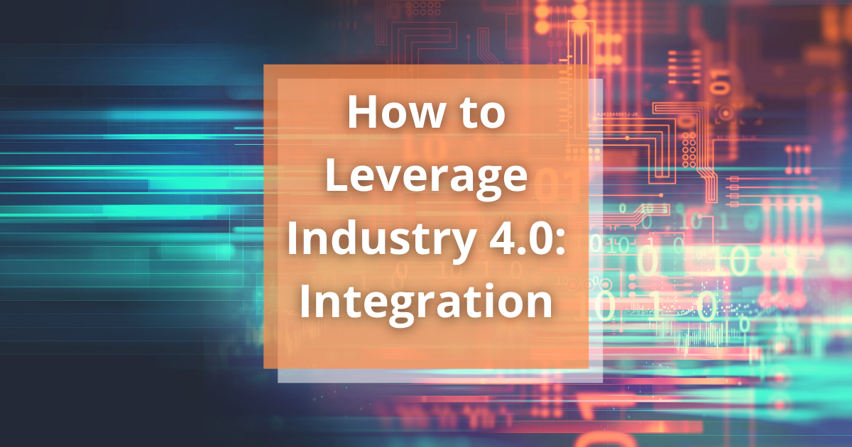 How to Leverage Industry 4.0: Integration