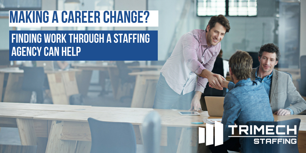 Making a Career Change? Finding Work Through a Staffing Agency Can Help