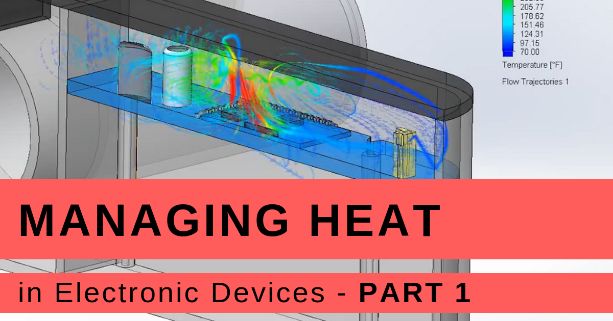 Managing Heat in Modern Electronic Devices (Part 1)