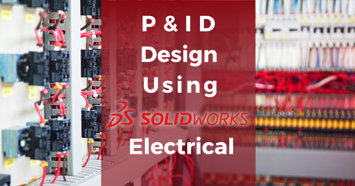 P&ID Designs with SOLIDWORKS Electrical