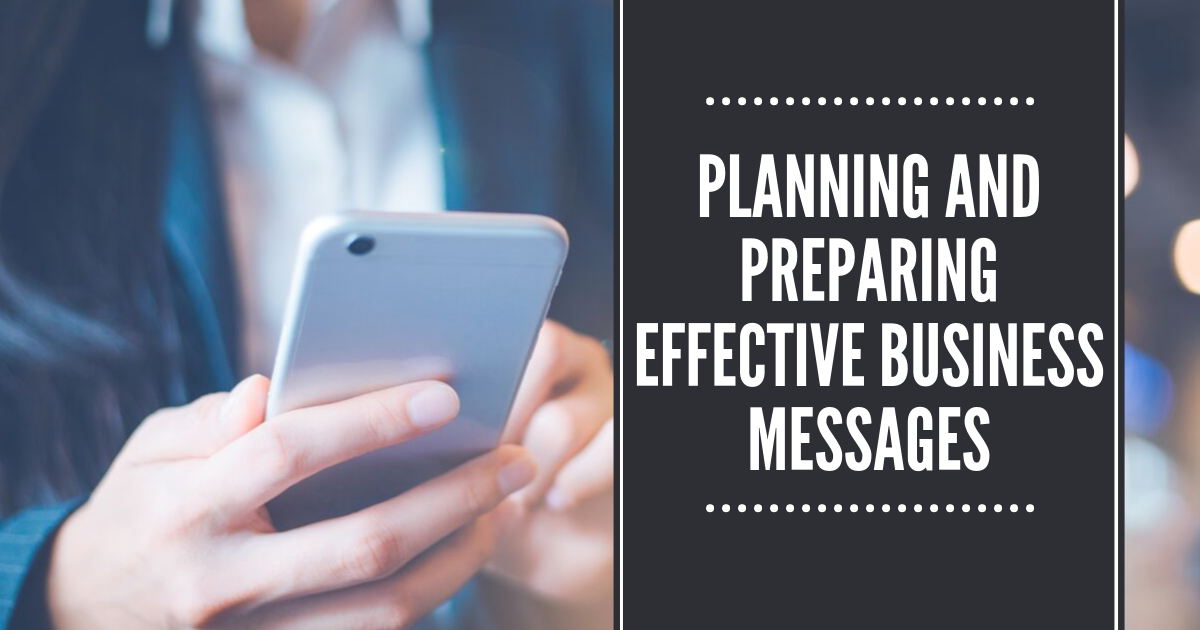 Planning and Preparing Effective Business Messages