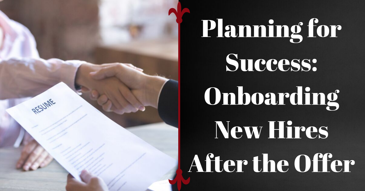 Planning for Success: Onboarding New Hires After the Offer