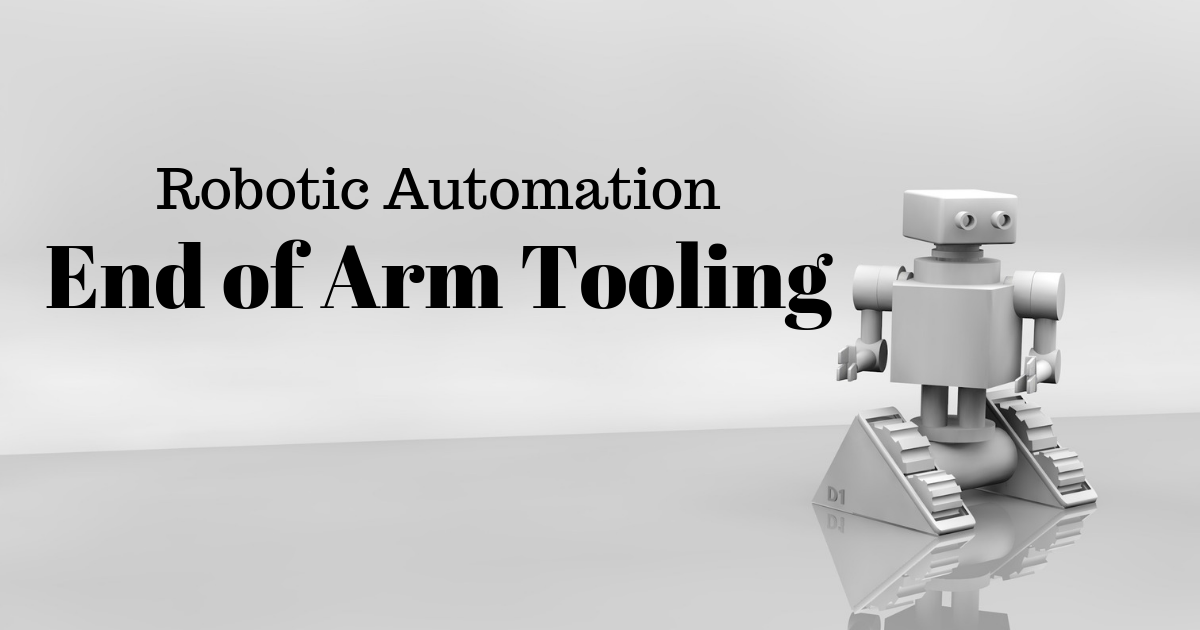 Robotic Automation: End of Arm Tooling