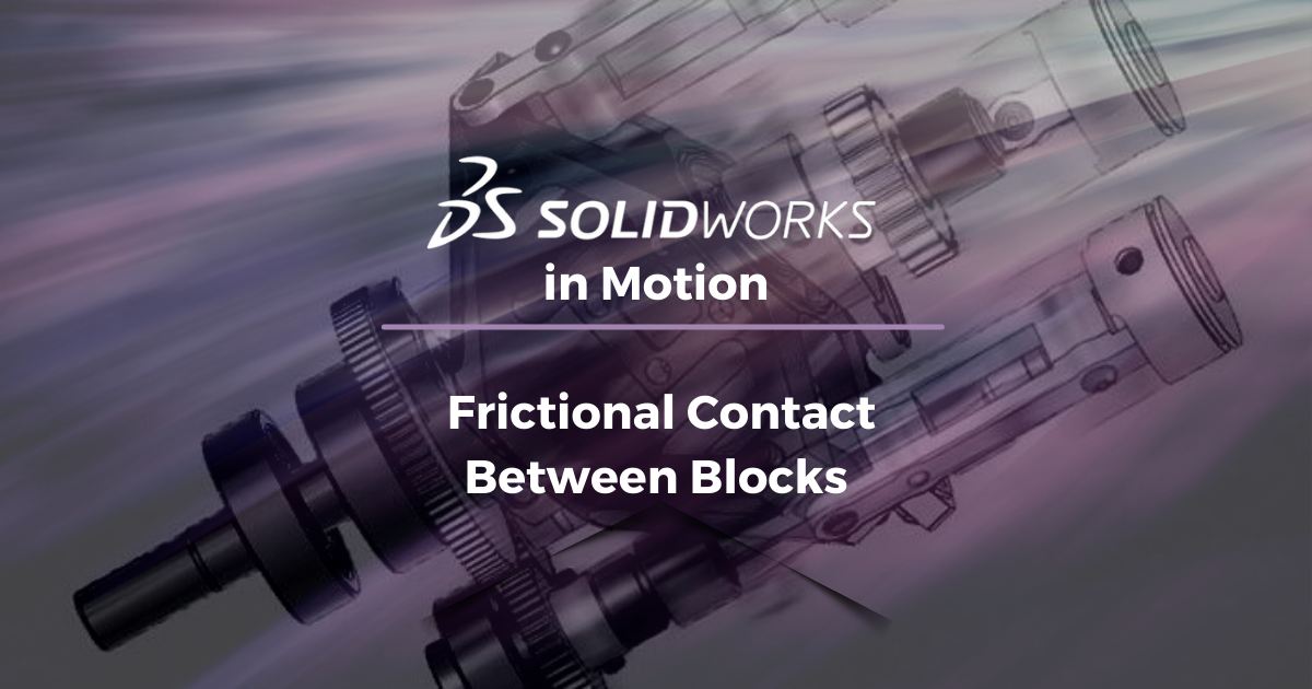 SOLIDWORKS in Motion: Frictional Contact Between Blocks