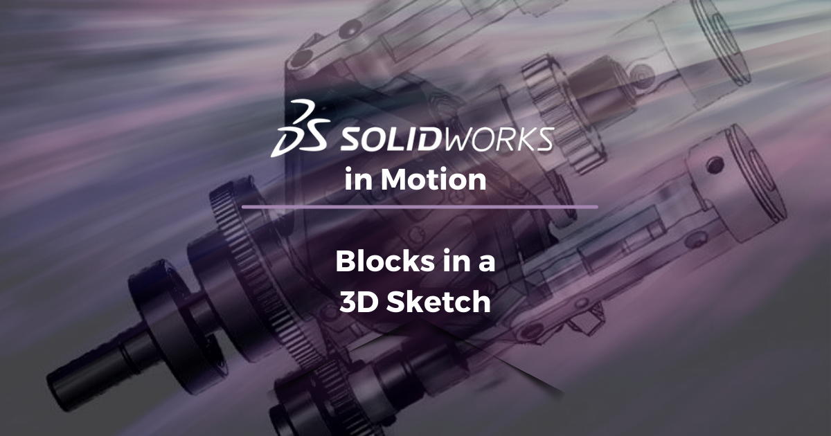 SOLIDWORKS in Motion: Blocks in a 3D Sketch