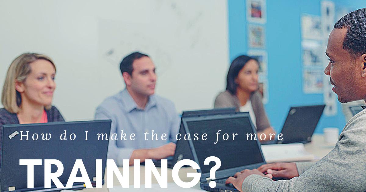 How Do I Make the Case For More Training?