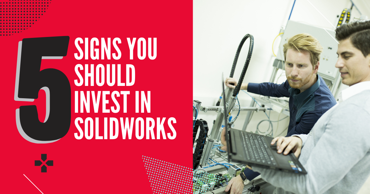 5 Signs You Should Invest in SOLIDWORKS