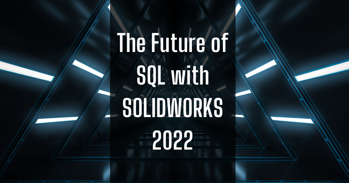 The Future of SQL with SOLIDWORKS 2022