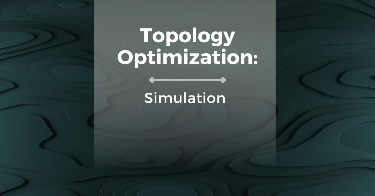Topology Optimization: Simulation