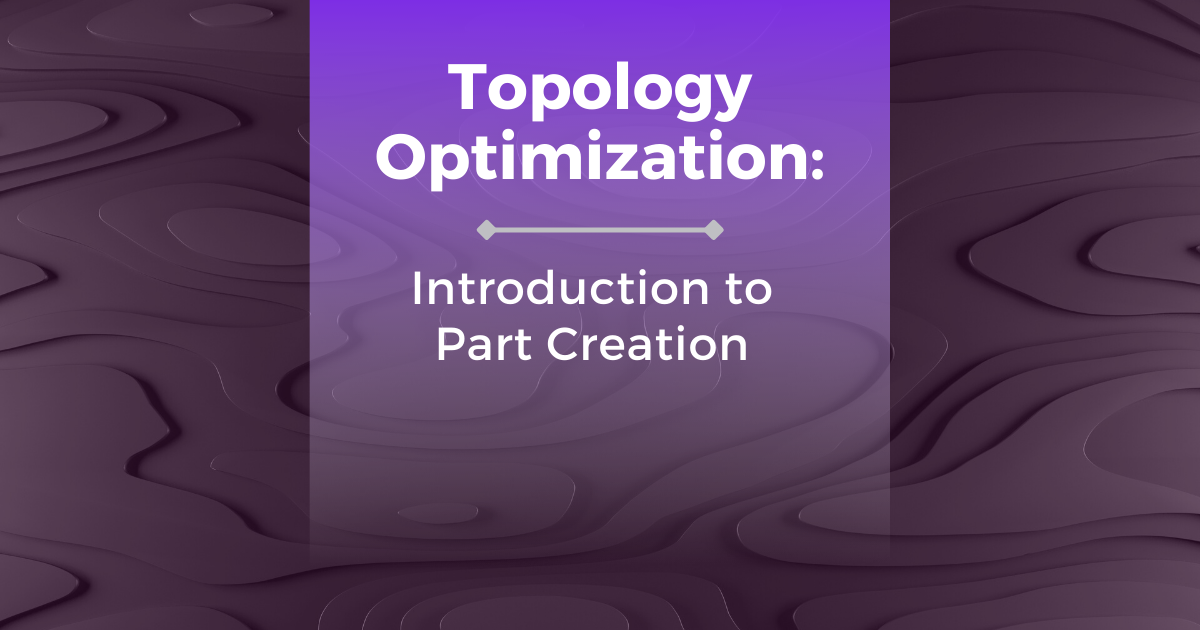 Topology Optimization: Introduction to Part Creation
