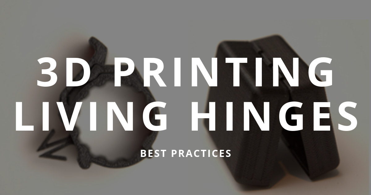 3D Printing Living Hinge Prototypes: Best Practices [UPDATED]