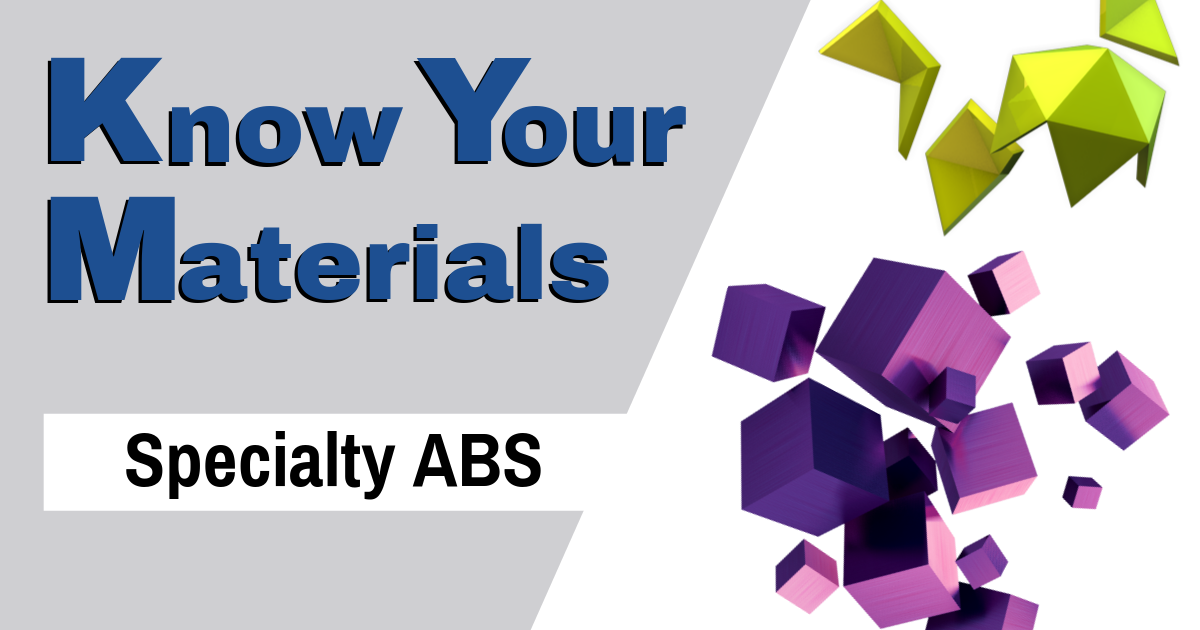 Know Your Materials: Specialty ABS
