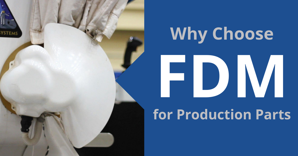 Why Choose FDM for Production Parts