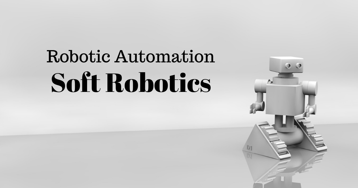 Robotic Automation: Soft Robotics