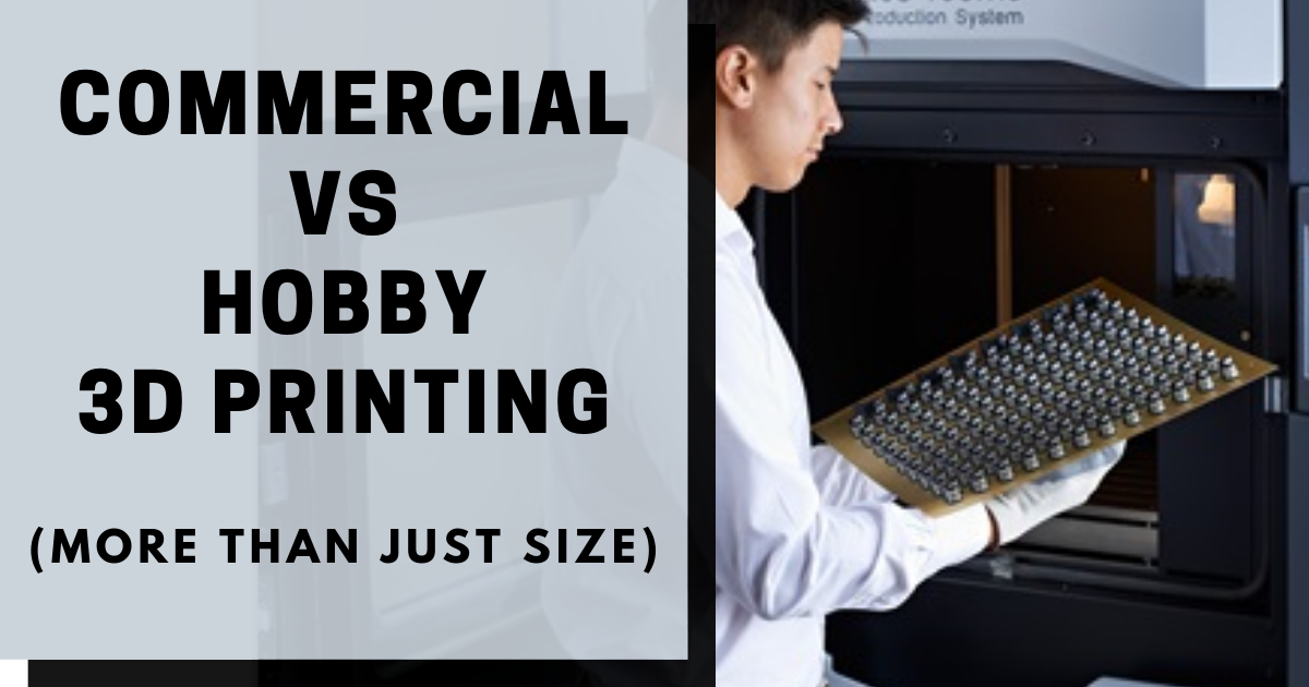 Commercial vs. Hobby 3D Printing