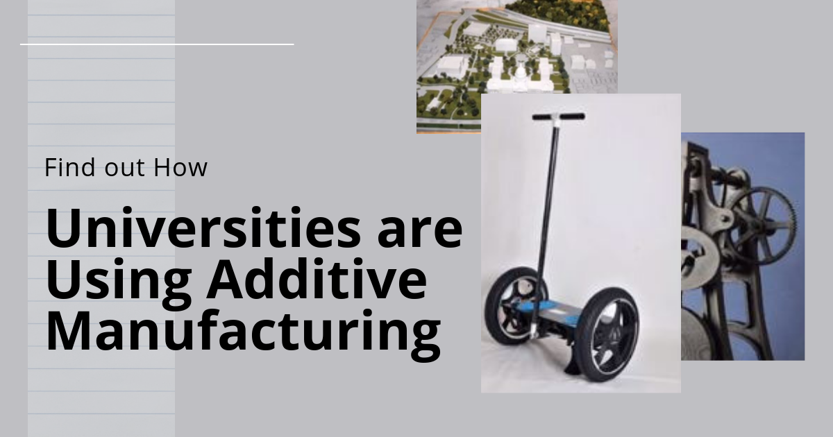 How Universities are Using Additive Manufacturing