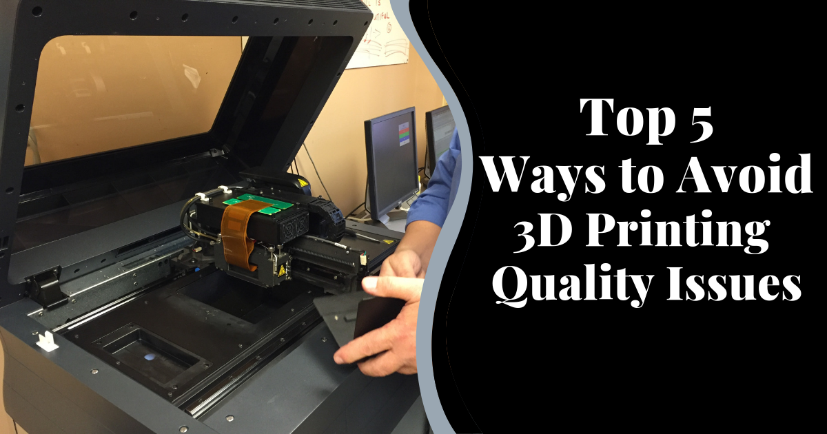 Top 5 Ways to Avoid 3D Printing Quality Issues