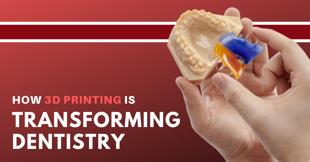 How 3D Printing is Transforming Dentistry