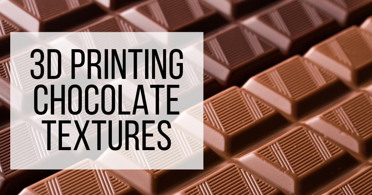 3D Printing Chocolate Textures