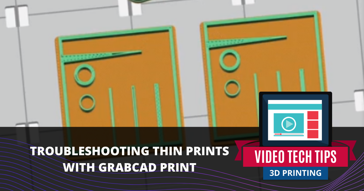 Troubleshooting Thin Prints With GrabCAD