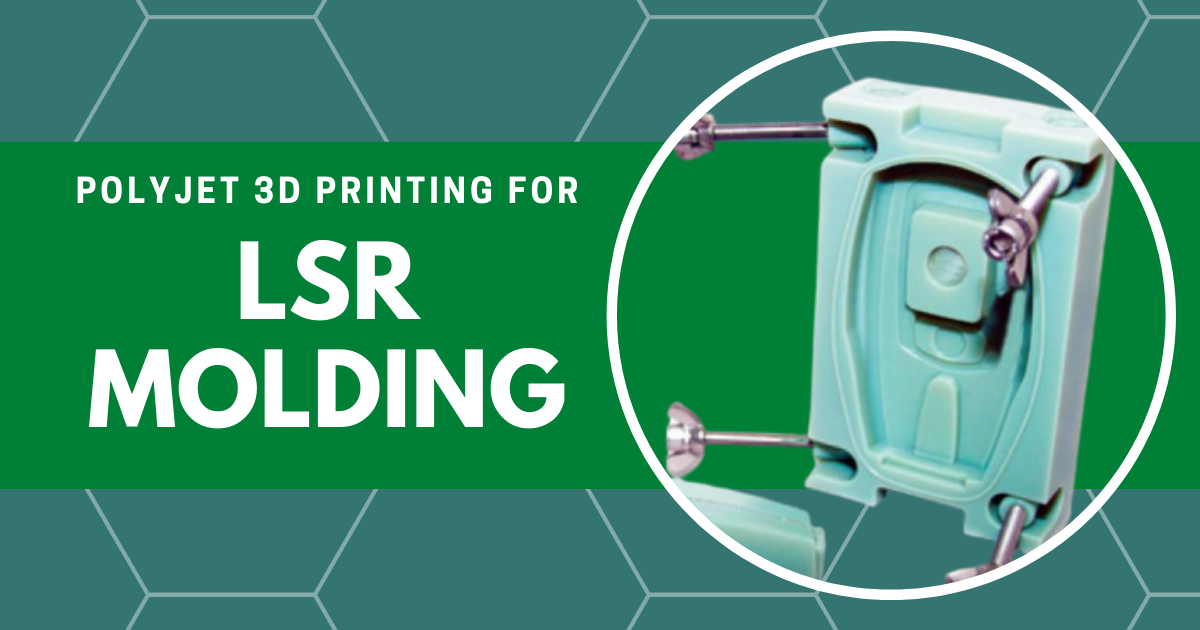 PolyJet 3D Printing for LSR Molding and Soft-Touch Jigs and Fixtures