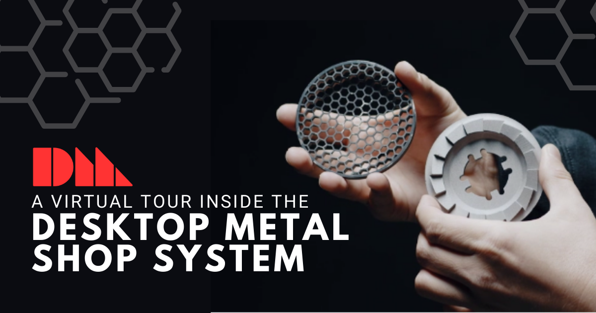 A Virtual Tour Inside the Desktop Metal Shop System