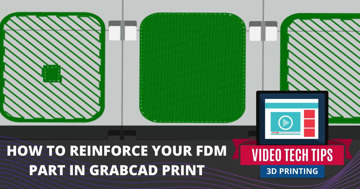 How to Reinforce Your FDM Part in GrabCAD Print