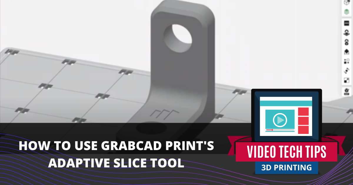 How to Use GrabCAD Print's Adaptive Slice