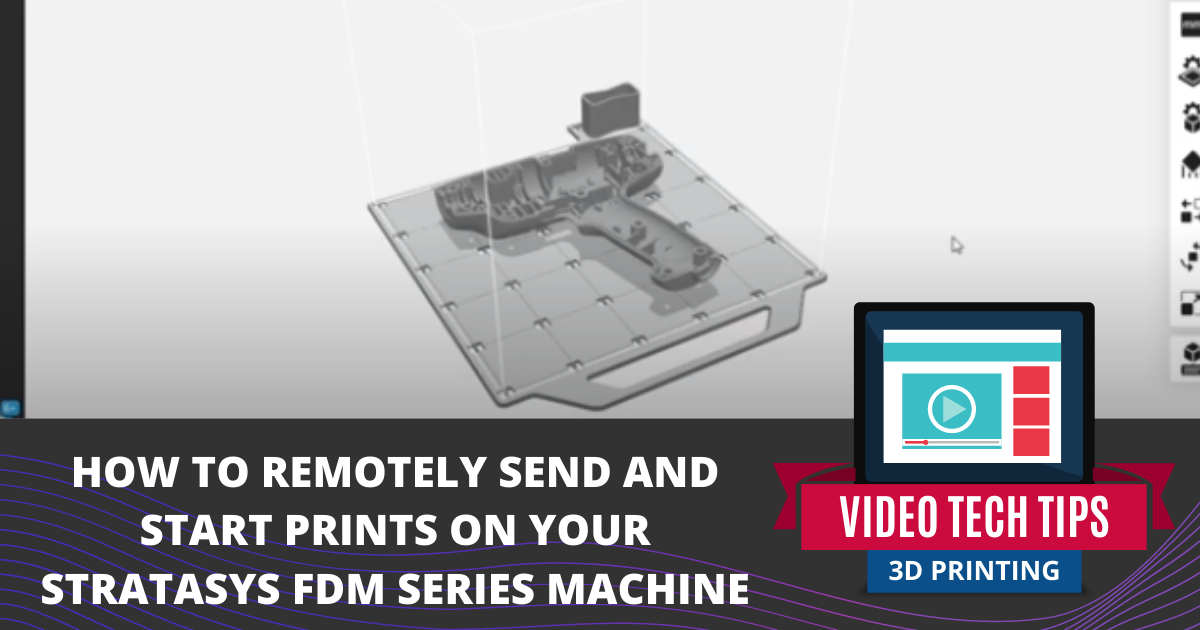 How to Remotely Send and Start Prints on Your Stratasys FDM Series Machine