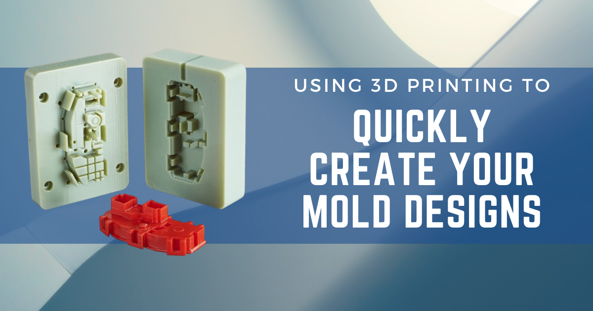 Using 3D Printing to Quickly Create Your Mold Designs