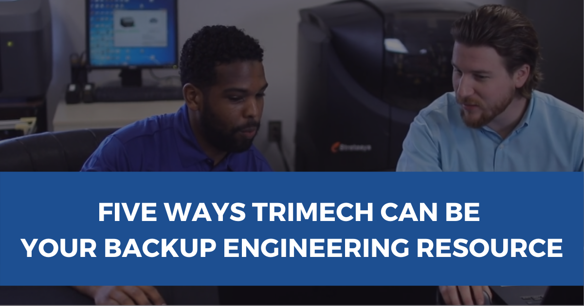 Five Ways TriMech Can Be Your Backup Engineering Resource