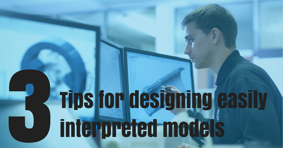 Top 3 Tips For Designing Easily Interpreted Models