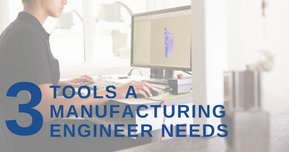 From Design To Production: 3 Tools A Manufacturing Engineer Needs
