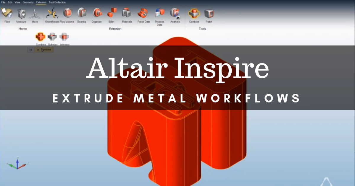 What You Can Do With Altair Inspire Extrude Metal